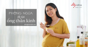 Phòng ngừa dị tật ống thần kinh ở thai nhi