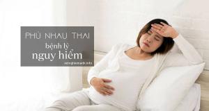 Phù nhau thai – Bệnh lý nguy hiểm